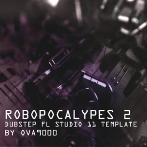 Robopacalypse 2 Dubstep FLP Template